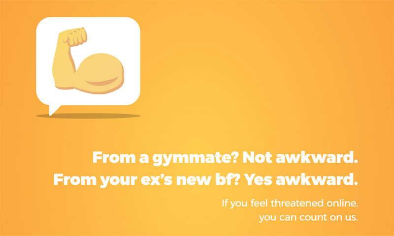An emoji showing a biceps. Caption: From a gymmate? Not awkward. From your ex's new bf? Yes awkward. If you feel threatened online, you can count on us.